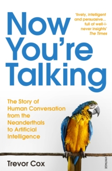 Image for Now you're talking  : the story of human conversation from the Neanderthals to artificial intelligence