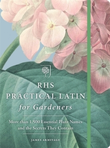 Image for RHS practical Latin for gardeners  : more than 1,500 essential plant names and the secrets they contain