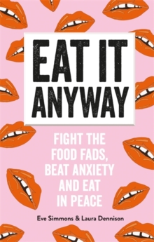 Image for How to feel the fear and eat it anyway  : fight the food fads, beat anxiety and eat in peace