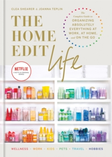 Image for The home edit life  : the complete guide to organizing absolutely everything at work, at home and on the go
