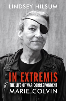 Image for In Extremis : The Life of War Correspondent Marie Colvin