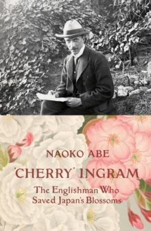 Image for 'Cherry' Ingram : The Englishman Who Saved Japan's Blossoms