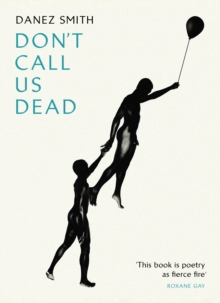 Don't call us dead  : poems - Smith, Danez (Author)