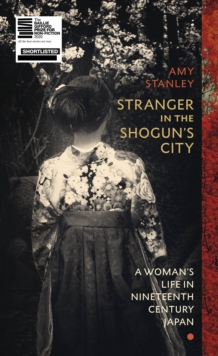 Image for Stranger in the shogun's city  : a woman's life in nineteenth-century Japan