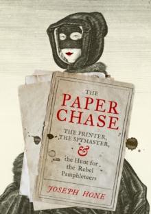 Image for The paper chase  : the printer, the spymaster, and the hunt for the rebel pamphleteers