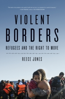 Image for Violent borders  : refugees and the right to move