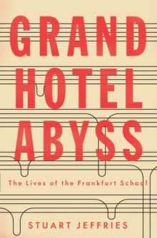Image for Grand Hotel Abyss  : the lives of the Frankfurt School