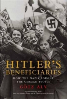 Image for Hitler's beneficiaries  : plunder, racial war, and the Nazi welfare state
