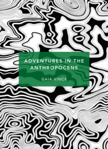 Image for Adventures in the Anthropocene  : a journey to the heart of the planet we made