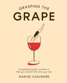 Image for Grasping the grape  : demystifying grape varieties to help you discover the wines you love