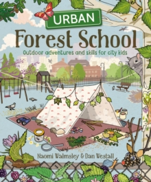 Image for Urban Forest School : Outdoor adventures and skills for city kids