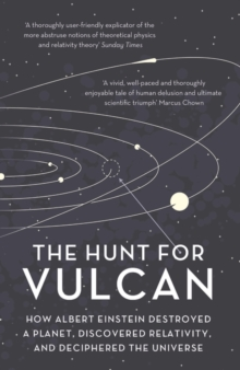 Image for The hunt for Vulcan  : how Albert Einstein destroyed a planet and deciphered the universe