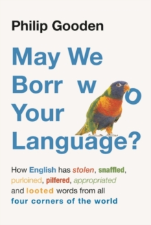 Image for May we borrow your language?  : how English has stolen, purloined, snaffled, pilfered, appropriated and looted words from all four corners of the world