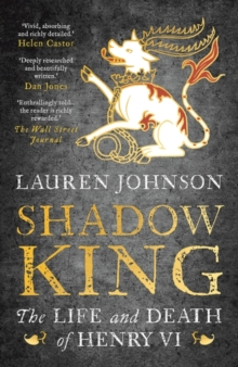Image for Shadow king  : the life and death of Henry VI