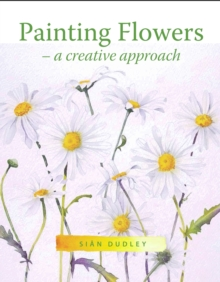 Image for Painting flowers  : a creative approach