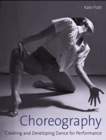 Image for Choreography: creating and developing dance for performance