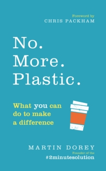 No. More. Plastic  : what you can do to make a difference - Dorey, Martin