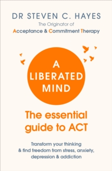 Image for A liberated mind  : the essential guide to ACT
