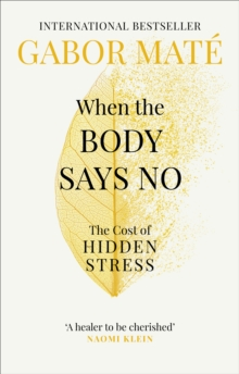 Image for When the body says no  : the cost of hidden stress