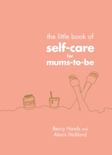 Image for The little book of self-care for mums-to-be