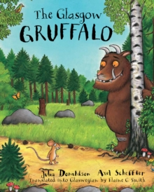 The Glasgow Gruffalo : The Gruffalo in Glaswegian - Donaldson, Julia