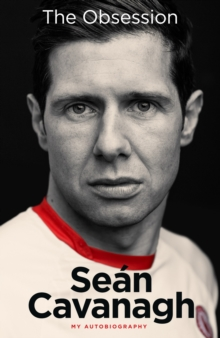 Image for Sean Cavanagh: The Obsession : My Autobiography