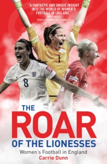 The roar of the lionesses  : women's football in England - Dunn, Carrie