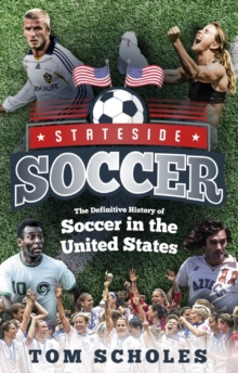 Image for Stateside soccer  : a definitive history of soccer in the United States of America