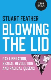 Image for Blowing the lid  : gay liberation, sexual revolution and radical queens