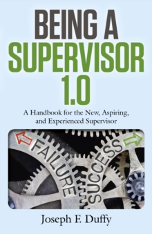 Image for Being a supervisor 1.0  : a handbook for the new, aspiring, and experienced supervisor