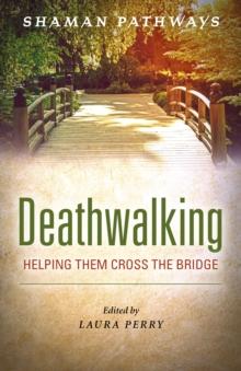Image for Deathwalking  : helping them cross the bridge