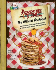 Image for Adventure time - the official cookbook  : monster-fighting meals, dungeon-crawl desserts, and princess-worthy pancakes from the land of Ooo