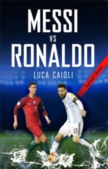 Messi vs Ronaldo  : the greatest rivalry - Caioli, Luca