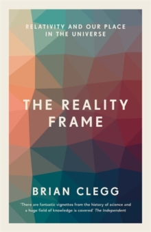 Image for The reality frame  : relativity and our place in the universe