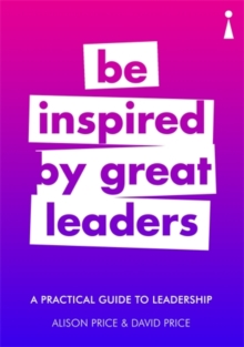 Image for Be inspired by great leaders  : a practical guide to leadership