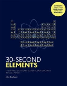 Image for 30-second elements  : the 50 most significant elements, each explained in half a minute