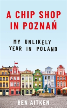 Image for A chip shop in Poznaân  : my unlikely year in Poland