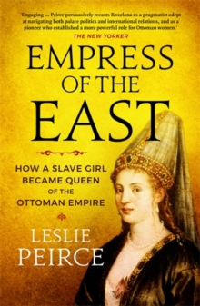 Image for Empress of the East  : how a slave girl became queen of the Ottoman Empire