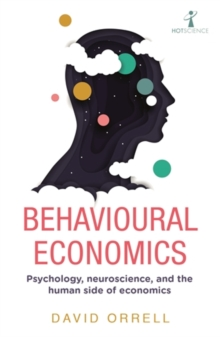Image for Behavioural economics  : psychology, neuroscience, and the human side of economics