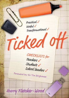 Ticked off  : checklists for teachers, students, school leaders - Fletcher-Wood, Harry