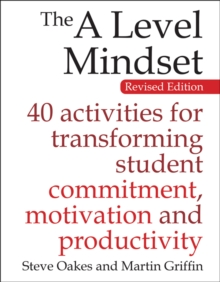 The A level mindset  : 40 activities for transforming student commitment, motivation and productivity - Oakes, Steve