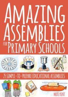 Amazing assemblies for primary schools  : 25 simple-to-prepare educational assemblies - Kent, Mike
