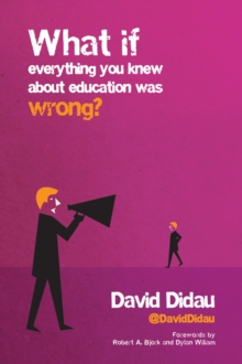 What if everything you knew about education was wrong? - Didau, David