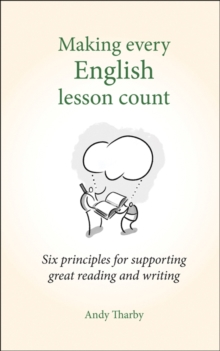 Making every English lesson count  : six principles to support great reading and writing - Tharby, Andy