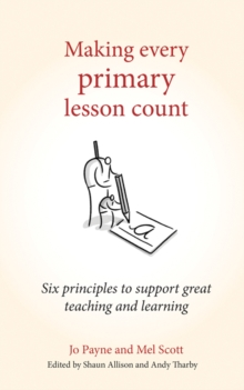 Making every primary lesson count  : six principles to support great teaching and learning - Payne, Jo
