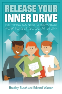 Release your inner drive  : everything you need to know about how to get good at stuff - Busch, Bradley