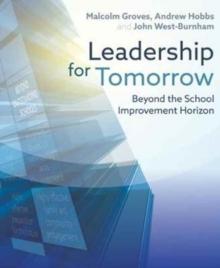 Leadership for tomorrow  : beyond the school improvement horizon - Groves, Malcolm