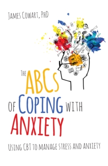 Image for The ABCs of coping with anxiety: using CBT to manage stress and anxiety