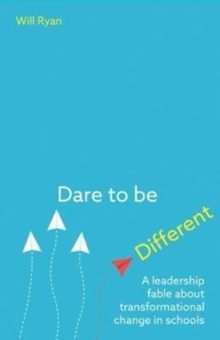 Dare to be different  : a leadership fable about transformational change in schools - Ryan, Will