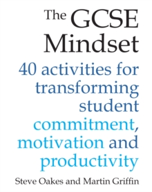 Image for The GCSE mindset: 40 activities for transforming student commitment, motivation and productivity